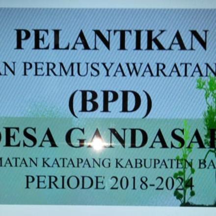PELANTIKAN BADAN PERMUSYAWARATAN DESA GANDASRI PERIODE 2018-2024